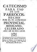 Catecismo para uso de los párrocos, hecho por el IV Concilio provincial Mexicano celebrado en el año de 1771