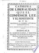 Cathedra de liberalidad que el confessor lee y el penitente oye ...