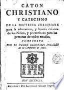 Caton christiano y catecismo de la doctrina christiana para la educacion y buena crianza de los niños y provechoso para las personas de todos estados