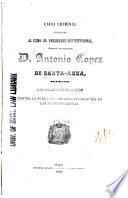 Causa criminal instruida al Exmo. Sr. presidente constitucional, general de division D. Antonio Lopez de Santa-Anna, acusado del delito de traicion contra la forma de gobierno establecida en las bases organicas