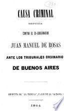 Causa criminal seguida contra el ex-gobernador Juan Manuel de Rosas, ante los tribunales ordinarios de Buenos Aires