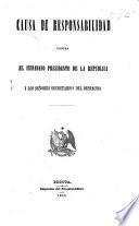 Causa de responsabilidad contra el ciudadano presidente de la Republica. (... Jeneral J. M. Obando i los ex-secretarios de gobierno i de guerra señores A. del Real i V. F. Barriga.).