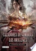 Cazadores de sombras. Princesa mecánica. Los orígenes 3. (Edición mexicana)