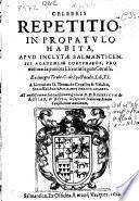 Celebris repetitio in propatulo habita apud ... Salmanticensis Academiae Coryphaeos pro obtinenda punicea licentiae legum corolla, ex integro titulo C. de spectaculis lib. XI