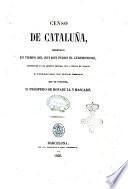 Censo de Cataluña, ordenado en tiempo del rey don Pedro el Ceremonioso, custodiado en el Archivo General de la Corona de Aragón y publ. de real órden por Próspero de Bofarull y Mascaró