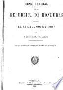 Censo general de la Republica de Honduras levantado el 15 junio de 1887