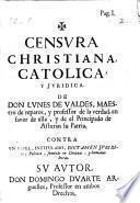 Censura christiana, catolica y juridica de Don Lunes de Valdes ...