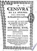 Censura de la apologia del doctor D. Francisco Leyza y auisos de lo que han de obseruar los que han de escriuir contra el libro del doctor don Miguel Boix intitulado Hippocrates defendido
