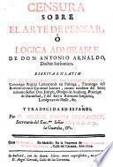 Censura sobre el arte de pensar o Logica admirable de don Antonio Arnaldo ...