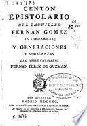 Centón epistolario del Bachiller Fernán Gómez de Cibdareal; y Generaciones y semblanzas del noble caballero Fernán Perez de Guzmán