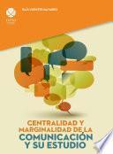 Centralidad y marginalidad de la comunicación y su estudio