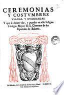 Ceremonias y costumbres vsadas, y guardadas, y que se deuen vsar, y guardar en este insigne Colegio Mayor de S. Clemente de los Espanoles de Bolonia