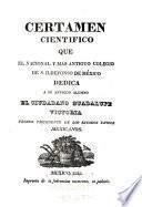 Certamen cientifico que el nacional y mas antiguo Colegio de S. Ildefonso de México dedica a su antiguo alumno el ciudadano Guadalupe Victoria