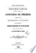 Certámen Poético celebrado con motivo del concurso de premios abierto por la espresada academia para solemnizar el segundo aniversario de su instalación en la noche del 16 de octubre de 1864