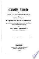 Cervantes vindicado en ciento y quince pasajes del texto del Ingenioso hidalgo D. Quijote de la Mancha, que no han entendido, ó que han entendido mal, algunos de sus comentadores ó criticos