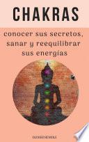 Chakras : conocer sus secretos, sanar y reequilibrar sus energías