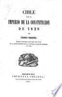 Chile bajo el imperio de la constitucion de 1828. Memoria histórica que debió ser leida en la sesion solemne que la Universidad hubo de celebrar en 1860