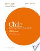 Chile. Crisis imperial e independencia. Tomo 1 (1808-1830)