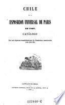 Chile en la esposicion iniversal de Paris en 1867. Catalogo de los objetos remitidos por la Comision nombrada con este fin