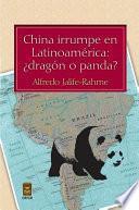 China irrumpe en Latinoamérica: ¿dragón o panda?