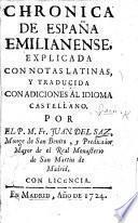 Chronica de España Emilianense, explicada con notas latinas, y traducida con adiciones al idioma castellano, por ... J. del Saz. (Incipit ordo annorum mundi, etc.).