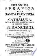 Chronica serafica de la santa provincia de Cathaluña de la Regular Observancia de Nuestro Padre S. Francisco