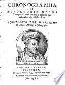 Chronographia o repertorio de los tiempos, el mas copioso y precisso que hasta ahora ha salido a Luz compuesto por Hieronymo de Chaues ..