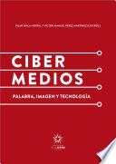 Cibermedios: palabra, imagen y tecnología