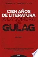 Cien años de literatura a la sombra del Gulag 1917-2017
