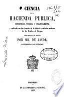 Ciencia de la Hacienda Pública demostrada teorica y practicamente y explicada con los ejemplos de la historia rentistica moderna de los Estados de Europa