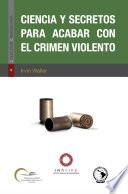 Ciencia y secretos para acabar con el crimen violento
