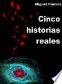 CINCO HISTORIAS REALES