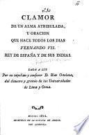 """Clamor de un alma atribulada, u oracion que hace todos los dias Fernando VII., Rey de España, ... dada a luz por su ... confesor D. B. Ostolaza [accompanied by a """"Proclama"""" of his own]."""
