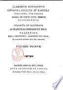 Clarorum hispanorum opuscula selecta et rariora tum Latina, tum Hispana, magna ex parte nunc primum in lucem edita, collecta et illustrata a Francisco Cerdano et Rico, ... Volumen primum