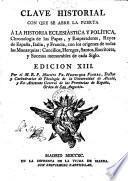 Clave historial con que se abre la puerta á la historia eclesiásticà y política