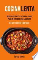Cocina Lenta: Recetas Perfectas De Cocina Lenta Para Un Estilo De Vida Saludable