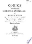 Codice diplomatico Colombo-Americano ossia raccolta di documenti originali e inediti, spettanti a Cristoforo Colombo alla scoperta ed al governo dell'America