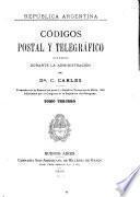 Códicos postal y telegráphico dictados durante la administración del Dr. C. Carles