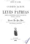 Codificacion de leyes patrias desde la independencia hasta el año de 1875