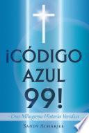 ¡CÓDIGO AZUL 99!