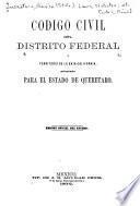 Código civil del Distrito federal y territorio de la Baja-California, adoptado para el estado de Queretaro