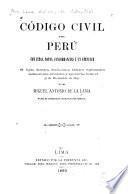 Código civil del Perú con citas, notas, concordancias y un apendice de leyes, decretos, resoluciones, órdenes, reglamentos, instrucciones, circulares y ejecutorias hasta el 31 de diciembre de 1892