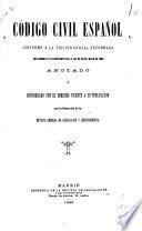 Código civil española, conforme á la edición oficial reformada, con arreglo á lo dispuesto en la ley de 26 de mayo de 1889