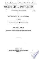 Código Civil Portugués, traducido al Castellano, y precedido de un prólogo, por ... P. de la Escosura, y anotado y concordado con la legislacion Española por ... I. Autran