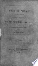 Código Civil Portugués, traducido al Castellano, y precedido de un prólogo, por ... P. de la Escosura, y anotado y concordado con la legislacion Española por ... I. Autran. tom. 1