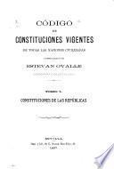 Código de constituciones vigentes de todas las naciones civlizadas: Constituciones de las repúblicas