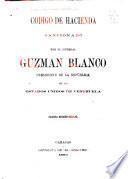 Código de hacienda sancionado por el general Guzmán Blanco, presidente de la república de los estados unidos de Venezuela