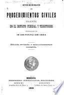 Código de procedimientos civiles vigente en el Distrito y territorios promulgado el 15 de mayo de 1884