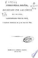 Código penal español decretado por las Cortes en 8 de junio, sancionado por el Rey y mandado promulgar en 9 de julio de 1822
