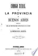 Codigo rural de la privincia de Bueonos Aires, ampliado con las modificaciones introducidas en el mismo por la soeidad rural Argentina
